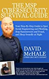 The MSP Cybersecurity Survival Guide: Your Step-By-Step Guide to Spot Social Engineering and Phishing, Stop Ransomware and Fraud, and Sleep Soundly At Night (English Edition)