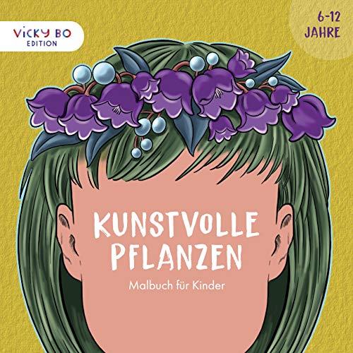 Kunstvolle Pflanzen - Malbuch für Kinder. 6-12 Jahre (Vicky Bo Edition)