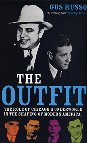 The Outfit: The Role Of Chicago's Underworld In The Shaping Of Modern America (English Edition)