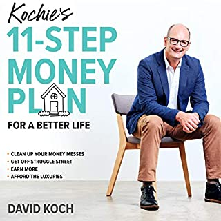 Kochie's 11-Step Money Plan for a Better Life                   By:                                                                                                                                 David Koch                               Narrated by:                                                                                                                                 David Koch                      Length: 8 hrs and 50 mins     3 ratings     Overall 5.0
