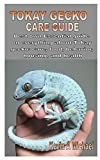 TOKAY GECKO CARE GUIDE: Best own Essential guide on everything about Tokay gecko: care, food, behavior, housing, and health