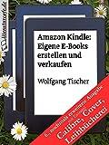 Amazon Kindle: Eigene E-Books erstellen und verkaufen - Wolfgang Tischer