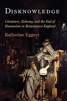 Disknowledge  Literature Alchemy and the End of Humanism in Renaissance England