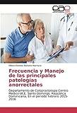 Frecuencia y Manejo de las principales patologías anorrectales: Departamento de Coloproctologia Centro Medico UCE, Santo Domingo, República Dominicana, En el periodo Febrero 2015-2016