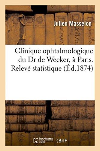 Clinique ophtalmologique du Dr de Wecker, à Paris. Relevé statistique (Sciences)