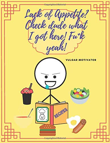 Lack of Appetite? Check dude what I got here! Fu*k yeah!: 120 Recipes Journal