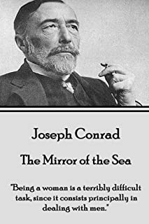 """Joseph Conrad - The Mirror of the Sea: """"Being a woman is a terribly difficult task, since it consists principally in deali..."""