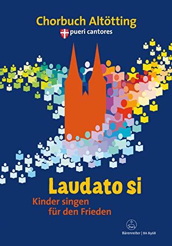 Laudato si -Kinder singen für den Frieden. Chorbuch zum bayerischen Kinderchortreffen der Pueri Cantores in Altötting-. Chorpartitur, Sammelband