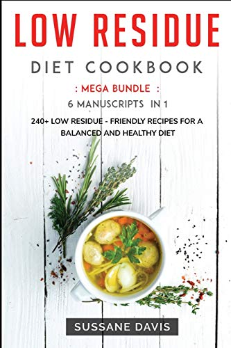 Low Residue Diet Cookbook: MEGA BUNDLE - 6 Manuscripts in 1 - 240+ Low Residue - friendly recipes for a balanced and healthy diet