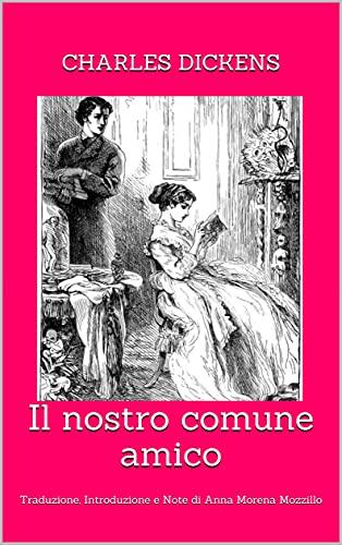 Il nostro comune amico: Traduzione, Introduzione e Note di Anna Morena Mozzillo (Italian Edition)