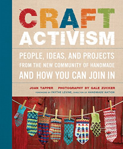Compare Textbook Prices for Craft Activism: People, Ideas, and Projects from the New Community of Handmade and How You Can Join In Original Edition ISBN 9780307586629 by Tapper, Joan,Zucker, Gale,Levine, Faythe