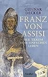 Franz von Assisi: Der Traum vom einfachen Leben - Gunnar Decker