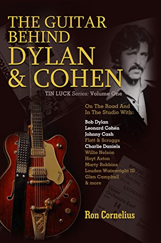 The Guitar Behind Dylan & Cohen: On the Road and in the Studio (Tin Luck Series Book 1) (English Edition)