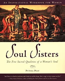 Soul Sisters: The Five Sacred Qualities of a Woman's Soul by [Pythia Peay]