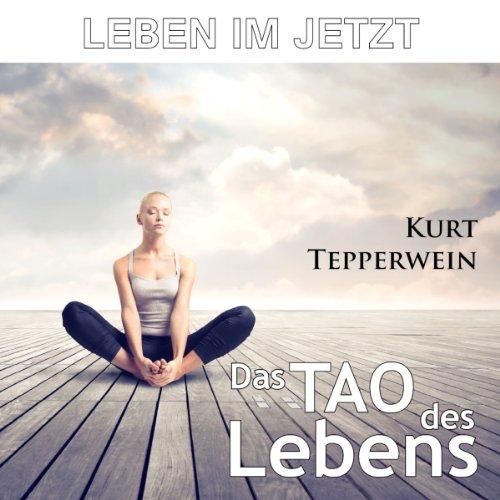 Leben im Jetzt: Das Tao des Lebens Titelbild