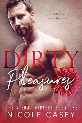 Dirty Pleasures: A Dad's Best Friend Romance (The Viera Triplets Book 1)