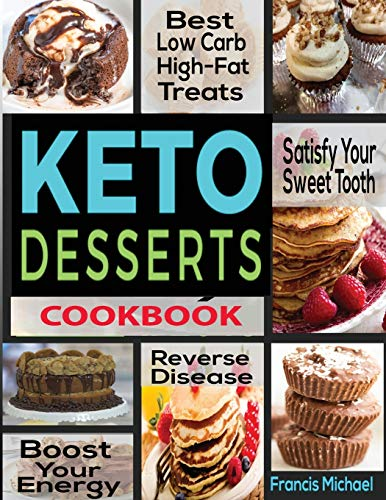KETO DESSERTS COOKBOOK: Best Low Carb, High-Fat Treats that'll Satisfy Your Sweet Tooth, Boost Energy And Reverse Disease