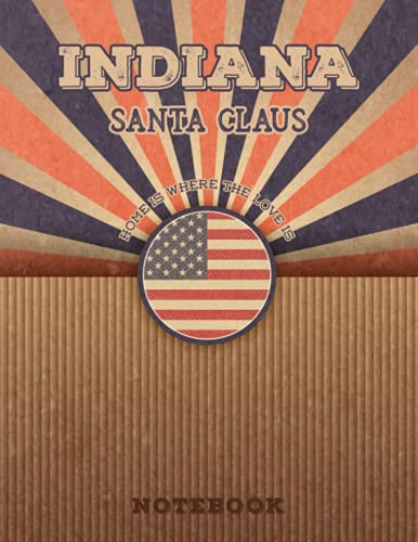 Santa Claus Indiana Home Is Where The Love Is Notebook: Record your memories to be a beautiful memory in the most beautiful place, 8.5x11 in ,110 Lined Pages.