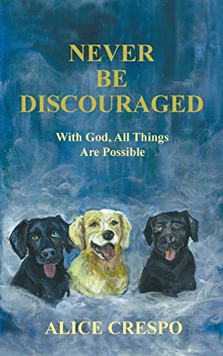 Book: Never Be Discouraged - With God, All Things Are Possible by Alice Crespo