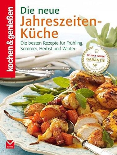 Die neue Jahreszeiten-Küche: Die besten Rezepte für Frühling, Sommer, Herbst...
