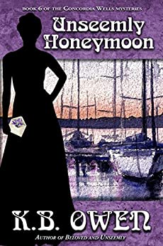 Unseemly Honeymoon: A women's college historical murder mystery (The Concordia Wells Mysteries Book 6) by [K.B. Owen]