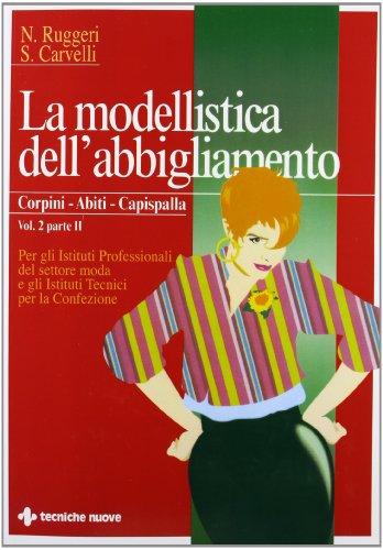 La modellistica dell'abbigliamento. Per gli Ist. Professionali. Corpini, abiti, capispalla (Vol....