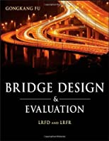 Bridge Design and Evaluation: LRFD and LRFR by Gongkang Fu(2013-01-09)