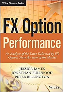 FX Option Performance: An Analysis of the Value Delivered by FX Options since the Start of the Market (The Wiley Finance S...