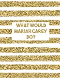 What Would Mariah Carey Do?: LINED Notebook Journal For School Work Office | Large Workbook | Diary For One and Only Fans | Gold Lines