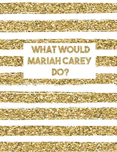 What Would Mariah Carey Do?: LINED Notebook Journal For School Work Office   Large Workbook   Diary For One and Only Fans   Gold Lines