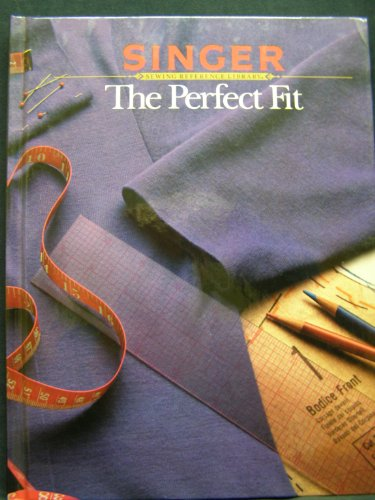 Read About The Perfect Fit (Singer Sewing Reference Library)
