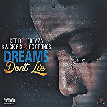 Dreams Don't Lie (feat. Freaza, Kwick 6ix & GC Cronos)