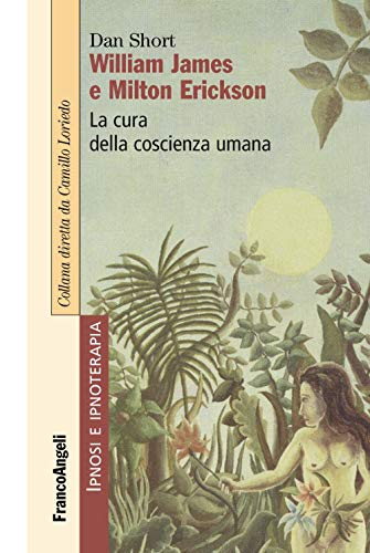 William James e Milton Erickson. La cura della coscienza umana