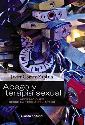 Apego y terapia sexual: Aportaciones desde la teoría del apego (Alianza Ensayo) (Spanish Edition)