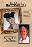 The Tales of Hoffman(n): Memoirs, Essays and More From World War II to Coronavirus (English Edition)