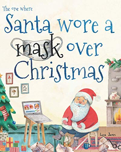 The One Where Santa Wore A Mask: A Fun Christmas Story Book For Children Ages 3-7.