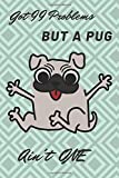 GOT 99 PROBLEMS BUT A PUG AIN'T ONE: Cute Dog Lovers/Note/Journal. Love Pugs. Doug the Pug. Fantasy Notebook. Wide Blank Lined Workbook. Perfect Funny ... Cute Animals. Puppy Dogs. Pug Dog Owner.