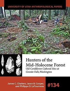 Hunters of the Mid-Holocene Forest  Old Cordilleran Culture Sites at Granite Falls Washington  Volume 134   University of Utah Anthropological Paper