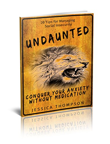 Undaunted: Conquer Your Anxiety Without Medication: 20 Tips For Managing Social Insecurity