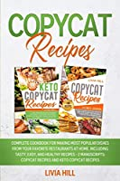 Copycat Recipes: Complete Cookbook for Making Most Popular Dishes from your Favorite Restaurants at Home. Including Tasty, Easy, and Healthy Recipes - 2 MANUSCRIPTS: Copycat Recipes and Keto Copycat