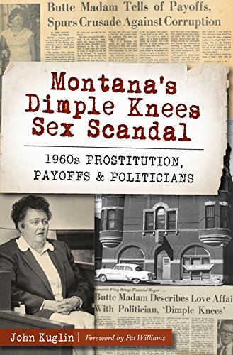Montana's Dimple Knees Sex Scandal: 1960s Prostitution, Payoffs and Politicians (True Crime) (English Edition)