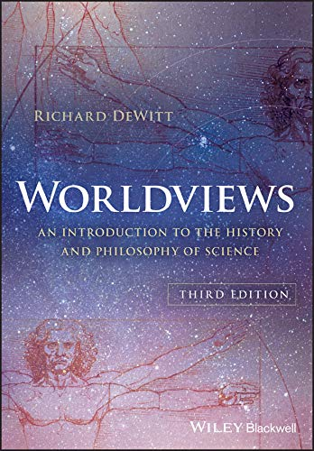 Compare Textbook Prices for Worldviews: An Introduction to the History and Philosophy of Science 3 Edition ISBN 9781119118893 by DeWitt, Richard