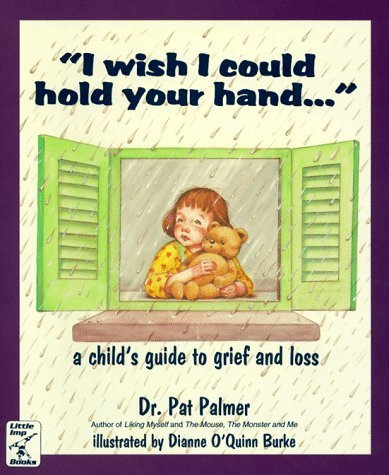 I Wish I Could Hold Your Hand--: A Child's Guide to Grief and Loss by Pat Palmer, Ed.D. (1994) Paperback