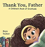 Thank You, Father: A Children's Book of Gratitude