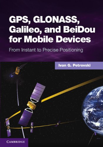 GPS, GLONASS, Galileo, and BeiDou for Mobile Devices: From Instant to Precise Positioning (English Edition)