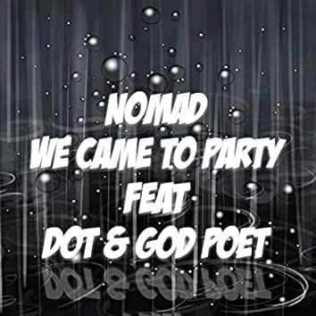 We Came to Party (feat. Dot & God Poet)
