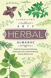 Llewellyn's 2017 Herbal Almanac: Herbs for Growing & Gathering, Cooking & Crafts, Health & Beauty, History, Myth & Lore (Llewellyn's Herbal Almanac)