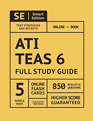 ATI TEAS 6 Full Study Guide: TEAS 6 Study Manual, 5 Full Length Practice Tests, 850 Realistic Questions, Flashcards