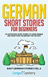German Short Stories for Beginners Volume 2: 20 Captivating Short Stories to Learn German & Grow Your Vocabulary the Fun Way! (Easy German Stories)