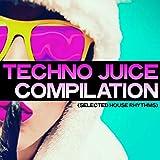 techno juice - Techno Juice Compilation (Selected Tech House Rhythms)